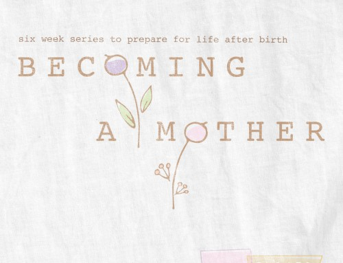 Becoming a Mother- 6 Week Series